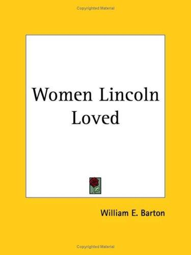Women Lincoln Loved by William E. Barton