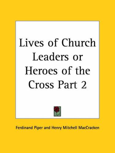 Lives of Church Leaders or Heroes of the Cross, Part 2 by Henry Mitchell Maccracken