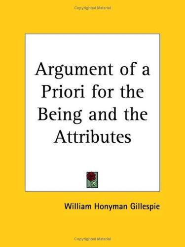 Argument of a Priori for the Being and the Attributes by William H. Gillespie