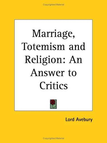 Marriage, Totemism and Religion by Lord Avebury