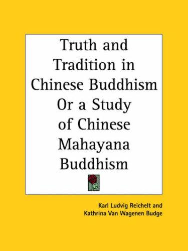 Truth and Tradition in Chinese Buddhism or a Study of Chinese Mahayana Buddhism by Karl Ludvig Reichelt