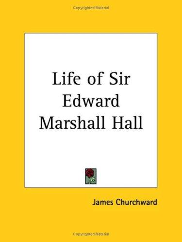 The life of Sir Edward Marshall Hall by Edward Marjoribanks