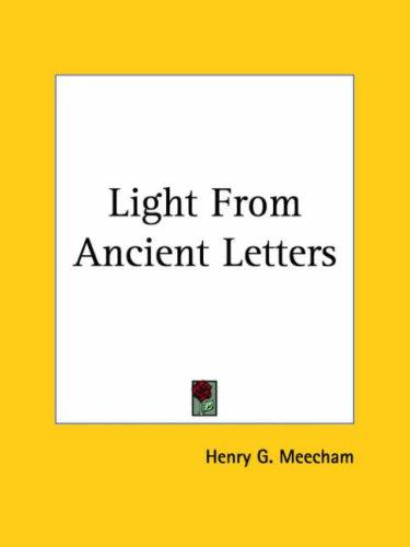 Light From Ancient Letters by Henry G. Meecham