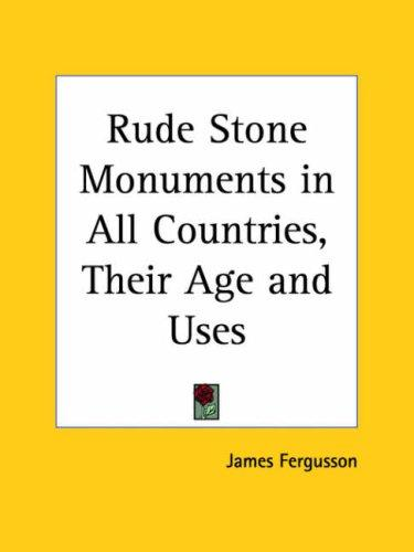 Rude Stone Monuments in All Countries, Their Age and Uses by James Fergusson