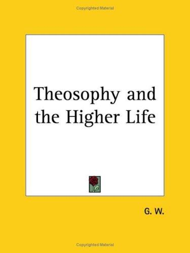 Theosophy and the Higher Life by W. G. W.