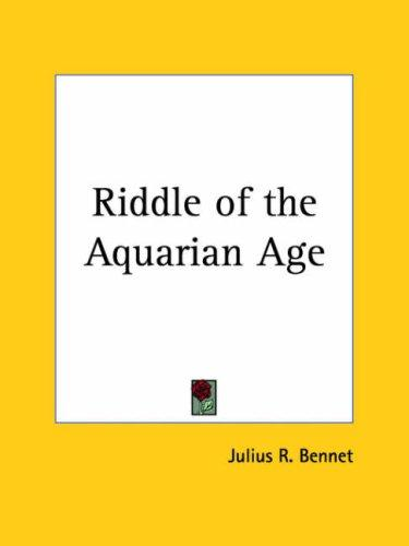 Riddle of the Aquarian Age by Julius R. Bennet