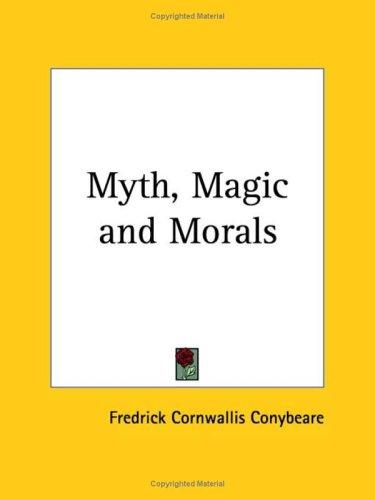 Myth, Magic and Morals by Fred C. Conybeare