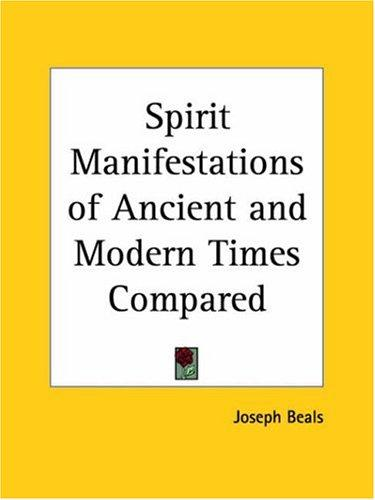 Spirit Manifestations of Ancient and Modern Times Compared by Joseph Beals