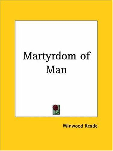 Martyrdom of Man by Winwood Reade
