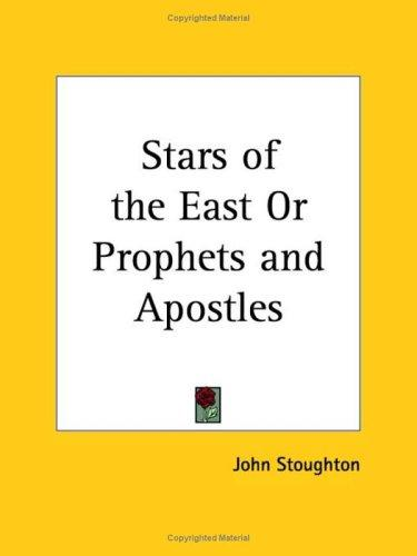 Stars of the East or Prophets and Apostles by John Stoughton