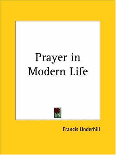 Prayer in Modern Life by Francis Underhill