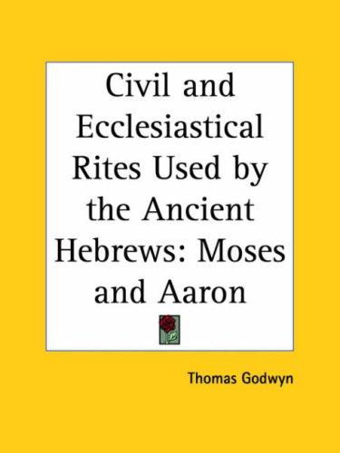 Civil and Ecclesiastical Rites Used by the Ancient Hebrews by Thomas Godwyn