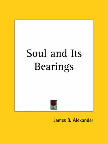 Soul and Its Bearings by James B. Alexander