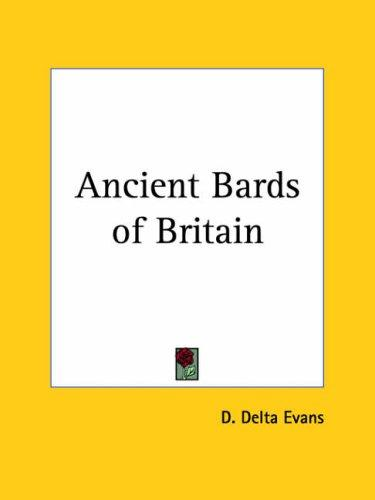 Ancient Bards of Britain by D. Delta Evans