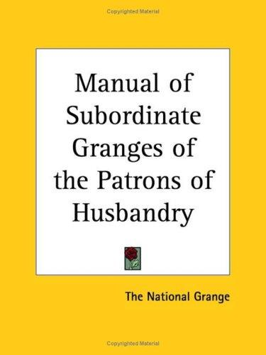 Manual of Subordinate Granges of the Patrons of Husbandry by National Grange The National Grange