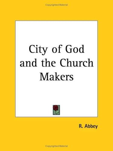 City of God and the Church Makers by R. Abbey