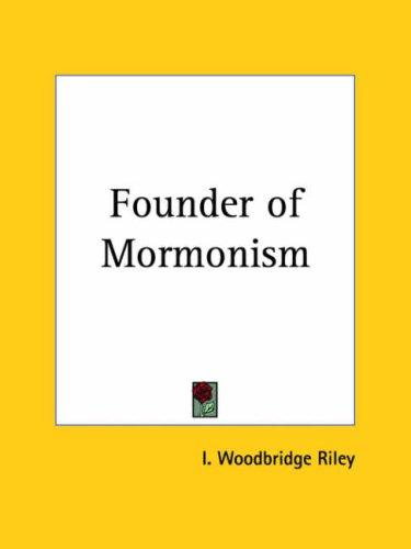 Founder of Mormonism by I. Woodbridge Riley