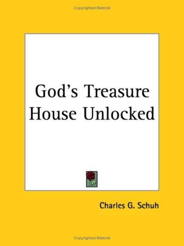 God's Treasure-House Unlocked by Charles G. Schuh
