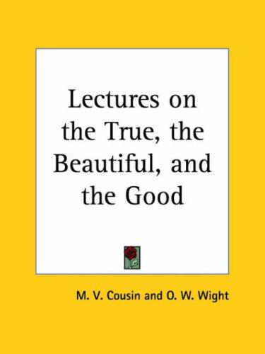 Lectures on the True, the Beautiful, and the Good by M. V. Cousin
