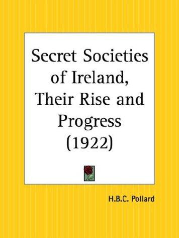 Secret Societies of Ireland, Their Rise and Progress by H. B. C. Pollard