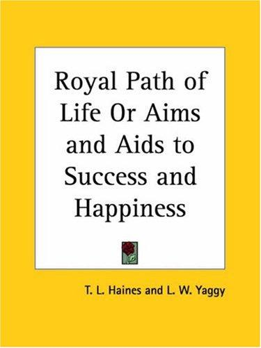Royal Path of Life or Aims and Aids to Success and Happiness