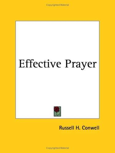 Effective Prayer by Russell Herman Conwell