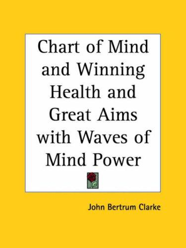 Chart of Mind and Winning Health and Great Aims with Waves of Mind Power by John Bertrum Clarke