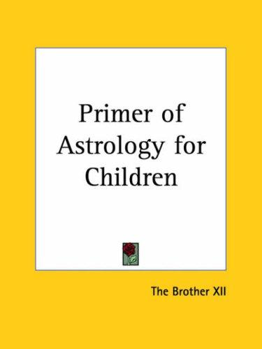 Primer of Astrology for Children by Brother XII The Brother XII