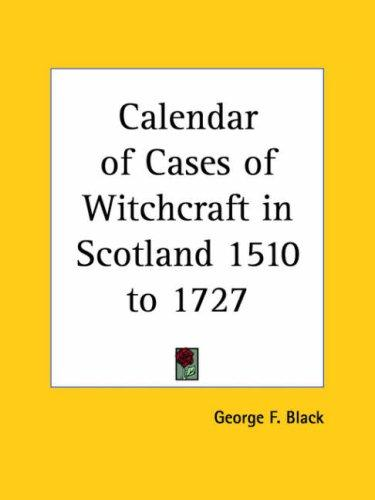 Calendar of Cases of Witchcraft in Scotland 1510 to 1727 by George F. Black