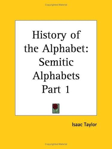 Semitic Alphabets (History of the Alphabet, Part 1) by Isaac Taylor