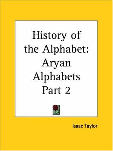 Aryan Alphabets (History of the Alphabet, Part 2) by Isaac Taylor