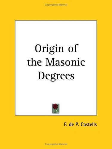 Origin of the Masonic Degrees by F. De P. Castells