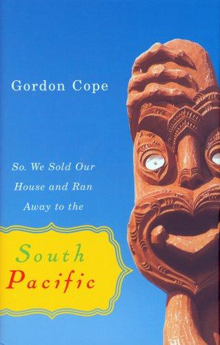 So We Sold Our House and Ran Away to the South Pacific by Gordon Cope