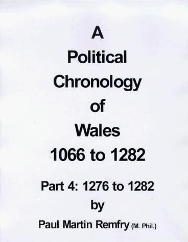 A political chronology of Wales, 1066 to 1282 by Paul Martin Remfry