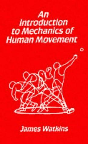 An Introduction to the Mechanics of Human Movement by James Watkins