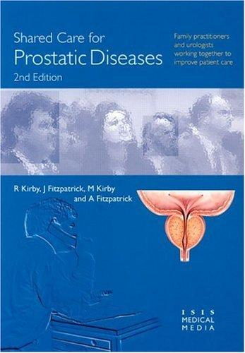 Shared care for prostatic diseases by R. S. Kirby, Roger S. Kirby, John M. Fitzpatrick, Michael G. Kirby, Andrew Fitzpatrick