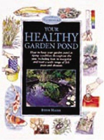 Your Healthy Garden Pond (Pond & Aquatic S.) by Steve Halls