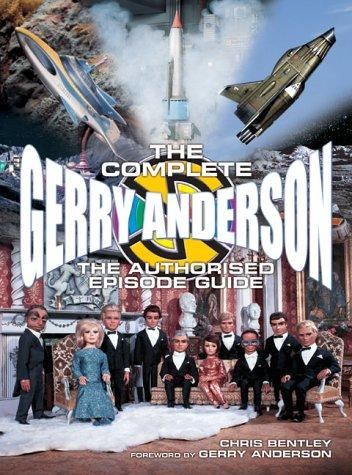 The Complete Gerry Anderson Authorized Episode Guide by Chris Bentley
