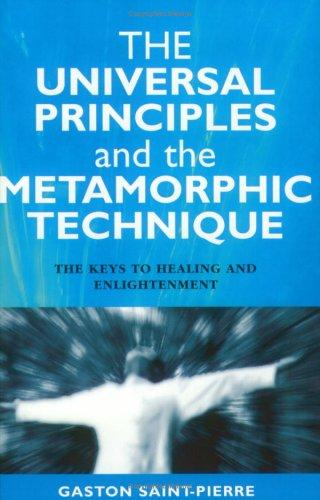 The Universal Principles and the Metamorphic Technique by Gaston Saint-Pierre