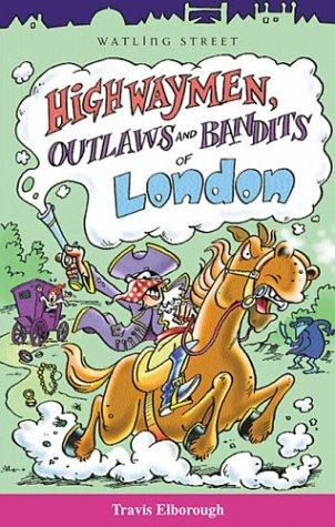 Highwayman, Outlaws and Bandits of London by Travis Elborough