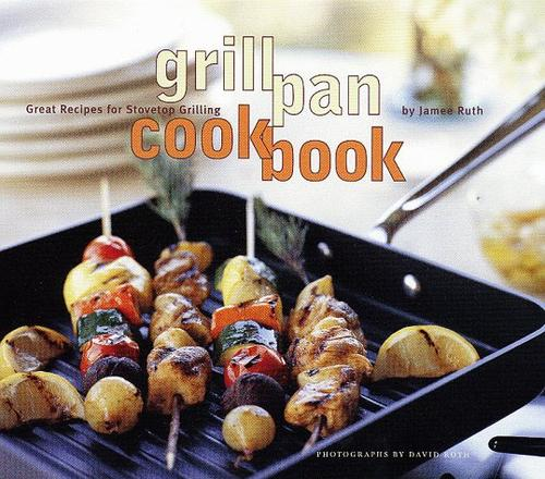 Grill Pan Cookbook: Great Recipes for Stovetop Grilling