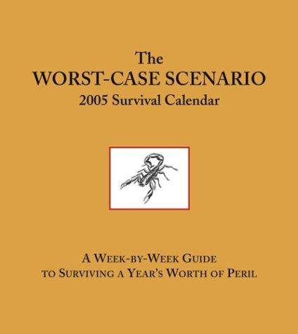 The Worst-Case Scenario 2005 Survival Calendar by David Borgenicht