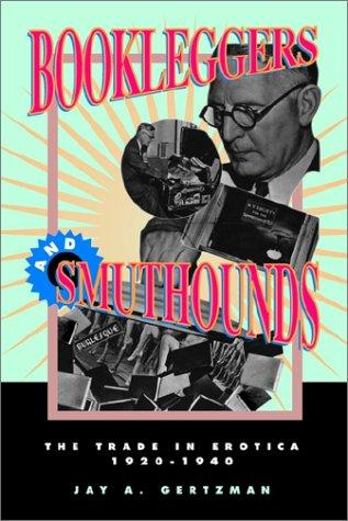 Bookleggers and Smuthounds by Jay A. Gertzman