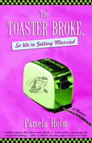 The Toaster Broke, So We're Getting Married