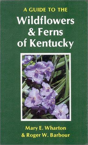 A guide to the wildflowers and ferns of Kentucky by Mary E. Wharton