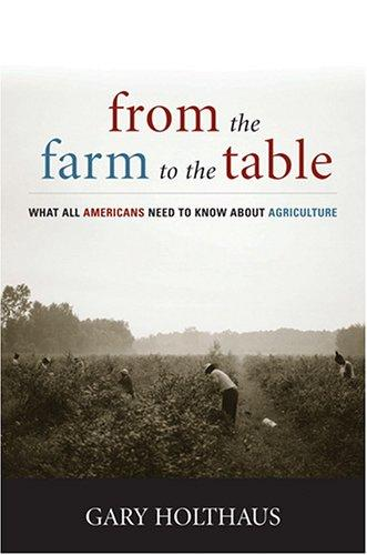 From the Farm to the Table by Gary H. Holthaus