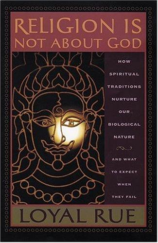 Religion Is Not About God by Loyal D. Rue
