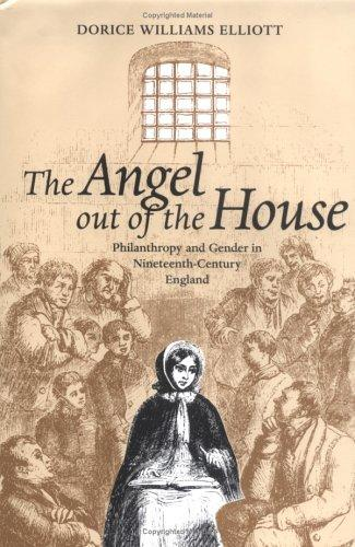 The Angel Out of the House by Dorice Williams Elliott