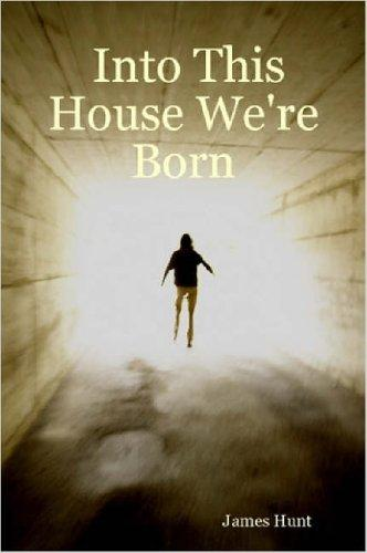 Into This House We're Born by James Hunt