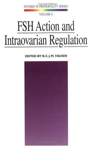 FSH action and intraovarian regulation by Reinier de Graaf Symposium (9th 1996 Noordwijk, Netherlands)